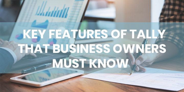 KEY FEATURES OF TALLY THAT BUSINESS OWNERS MUST KNOW