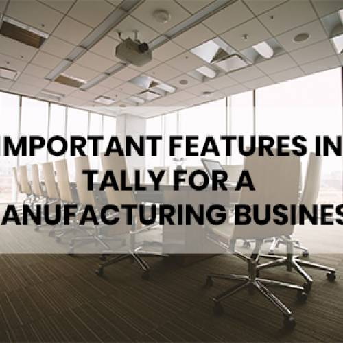 IMPORTANT FEATURES IN TALLY FOR A MANUFACTURING BUSINESS