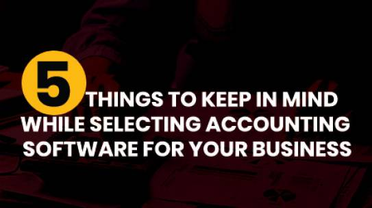 5 Things To Keep In Mind While Selecting Accounting Software For Your Business